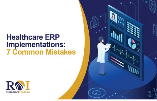 7 Common Mistakes Healthcare ERP Implementations